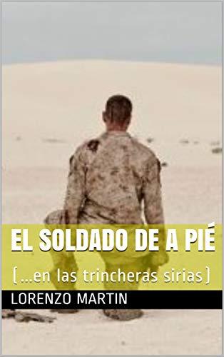 El soldado de a pié: (...en las trincheras sirias) por Lorenzo Martin