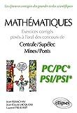 Mathématiques - Exercices corrigés posés à loral des concours de Centrale/Supélec et Mines/Ponts - PC/PC* et PSI/PSI*