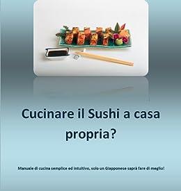 cucinare il sushi a casa propria cucina giapponese vol 1 di
