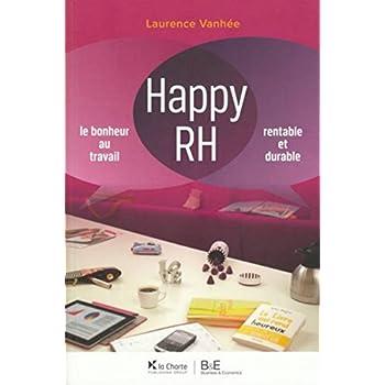 Happy RH: Le bonheur au travail. Rentable et durable. 2e édition