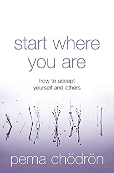 Start Where You Are: How to accept yourself and others by [Chödrön, Pema]