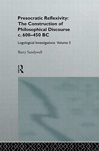 Presocratic Reflexivity: The Construction of Philosophical Discourse c. 600-450 B.C.: Logological Investigations: Volume Three by Barry Sandywell (1995-12-21)