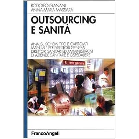 Outsourcing e sanità. Analisi, schemi tipo e capitolati. Manuale per direttori generali, direttori sanitari ed amministrativi di aziende sanitarie e ospedaliere