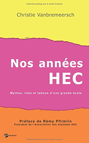 Nos annes HEC : Mythes, rites et tabous d'une grande cole