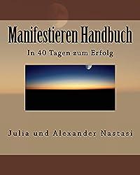 Manifestieren Handbuch: In 40 Tagen zum Erfolg