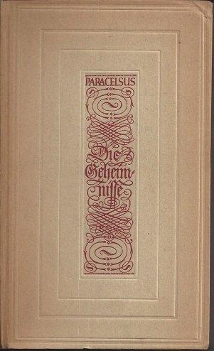 Die Geheimnisse - Ein Lesebuch aus seinen Schriften mit einer Lebensbeschreibung, einem Abriss seiner Lehre, mit Vorberichten, Anmerkungen und einem erklärenden Register