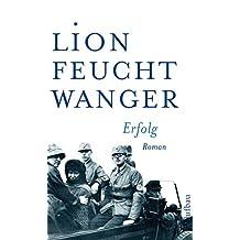 Erfolg: Drei Jahre Geschichte einer Provinz. Roman (Feuchtwanger GW in Einzelbänden 6) (German Edition)