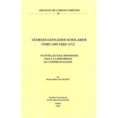 Georges-Gennadios Scholarios (vers 1400-vers 1472) : Un intellectuel orthodoxe face à la disparition de l'empire byzantin