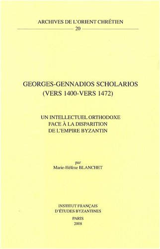 Georges-Gennadios Scholarios (vers 1400-vers 1472) : Un intellectuel orthodoxe face à la disparition de l'empire byzantin