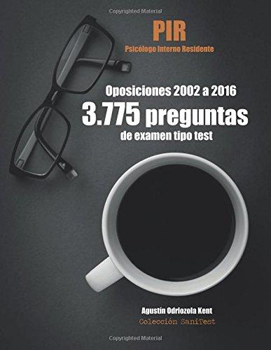Oposiciones PIR. 3.775 preguntas de examen tipo test (2002-2016): Psicólogo Interno Residente