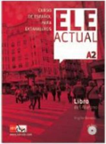 ELE ACTUAL A2. Libro del alumno + CD audio por Virgilio Borobio Carrera