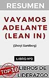 RESUMEN - VAYAMOS ADELANTE (LEAN IN)  (Sheryl Sandberg): Las mujeres, el trabajo y la voluntad de liderar (TOP 10 MEJORES LIBROS DE LIDERAZGO nº 3)