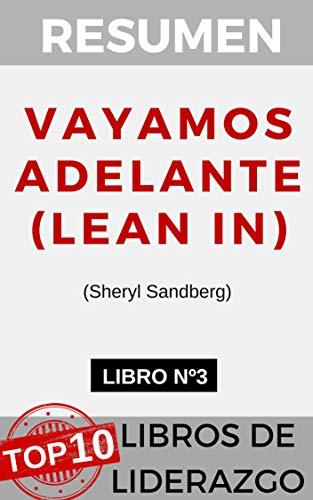 RESUMEN - VAYAMOS ADELANTE (LEAN IN)  (Sheryl Sandberg): Las mujeres, el trabajo y la voluntad de liderar (TOP 10 MEJORES LIBROS DE LIDERAZGO nº 3) por Resumiendo Libros
