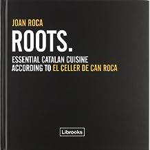 Roots : essential Catalan cuisine according to El Celler de Can Roca (Cooking Librooks, Band 1)