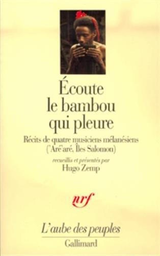 Écoute le bambou qui pleure: Récits de quatre musiciens mélanesiens (Aré aré, Îles Salomon) (Laube des peuples) par Collectif d'auteurs