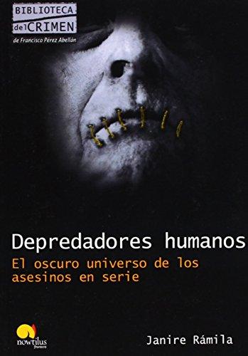 Depredadores humanos: El oscuro universo de los asesinos en serie (Biblioteca del crimen) de Janire Rámila (1 feb 2011) Tapa blanda