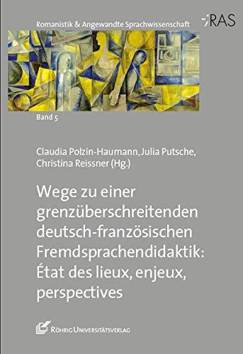 Wege zu einer grenzüberschreitenden deutsch-französischen Fremdsprachendidaktik: État des lieux, enjeux, perspectives (Romanistik & Angewandte Sprachwissenschaft)