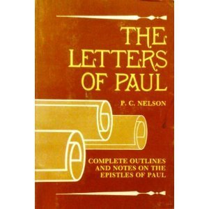 The Letters of Paul: Complete Outlines and Notes on the Epistles of Paul by P. C. Nelson (1976-02-02)