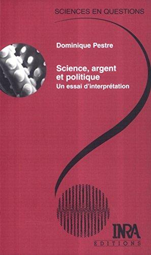 Science, argent et politique: Un essai d'interprétation (Sciences en questions) par Dominique Pestre