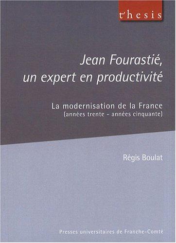 Jean Fourastié, un expert en productivité : La modernisation de la France (années trente - années cinquante)