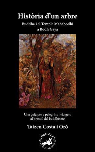 Història d'un arbre. Buddha i el Temple Mahabodhi a Bodh Gaya: Una guia per pelegrins i viatgers al bressol del buddhisme (Catalan Edition) por Taizen Costa i Oró