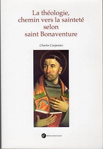 La théologie, chemin vers la sainteté selon saint Bonaventure par Charles Carpenter