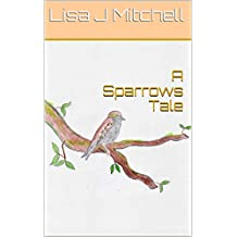 A Sparrows Tale (English Edition)