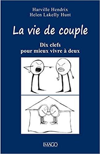 La vie de couple - Dix clefs pour mieux vivre à deux