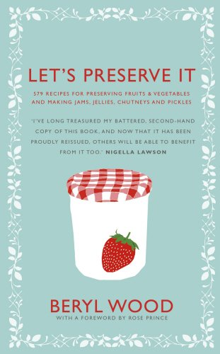 Let's Preserve It: 579 recipes for preserving fruits and vegetables and making jams, jellies, chutneys, pickles and fruit butters and cheeses di Beryl Wood