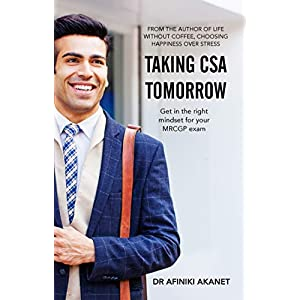 Taking CSA Tomorrow: Get in the right mindset for your MRCGP exam Kindle Edition