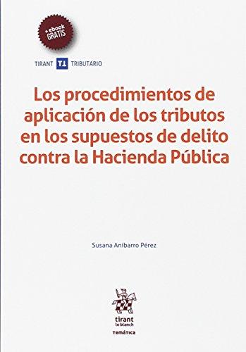 Los Procedimientos de Aplicación de los Tributos en los Supuestos de Delito Contra la Hacienda Pública (Temática Tirant Tributario)