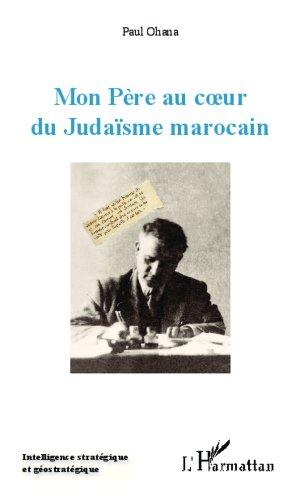 Mon Père au coeur du Judaïsme marocain (Intelligence stratégique et géostratégie) por Paul Ohana