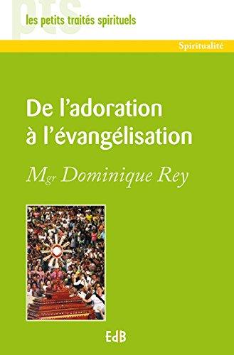 De l'adoration à l'évangélisation (Les petits Traités Spirituels t. 49) par Dominique Rey