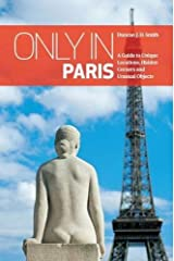 Only in Paris : A Guide to Unique Locations, Hidden Corners and Unusual Objects (Only in Guides) Paperback