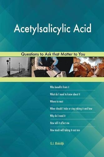 Acetylsalicylic Acid 627 Questions to Ask that Matter to You