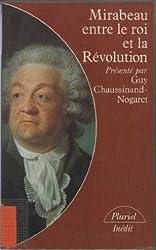Mirabeau entre le roi et la revolution : notes a la cour suivies de discours