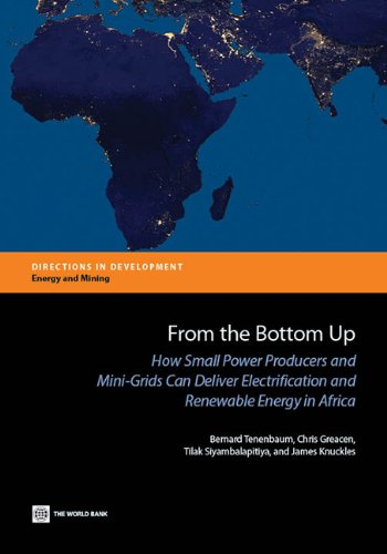 From the Bottom Up: How Small Power Producers and Mini-Grids Can Deliver Electrification and Renewable Energy in Africa (Directions in Development) (English Edition) Bottom Grid