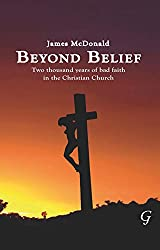 Beyond Belief: Two Thousand Years of Bad Faith in the Christian Church