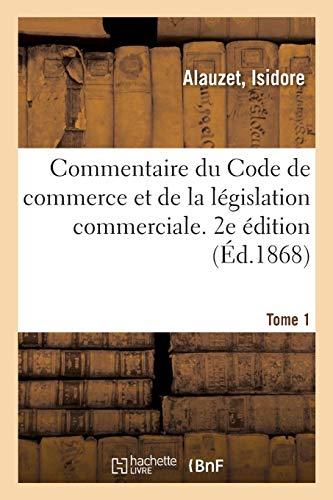 Commentaire du Code de commerce et de la législation commerciale. 2e édition. Tome 1
