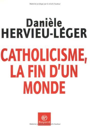 Catholicisme, la fin d'un monde par Danièle Hervieu-Léger
