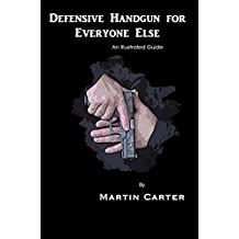 Defensive Handgun for Everyone Else: An Illustrated Guide (English Edition)