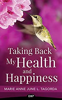 Taking Back My Health and Happiness: Hope and Healing from Chronic Pain, Fatigue, and Invisible Illness (English Edition) de [Tagorda, Marie Anne June L.]