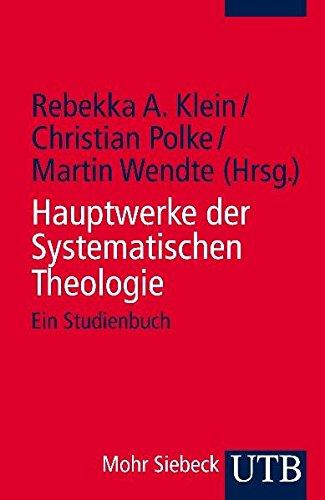 Hauptwerke der Systematischen Theologie: Ein Studienbuch (Polke)