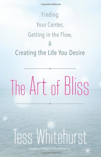 The Art of Bliss: Finding Your Center, Getting in the Flow & Creating the Life You Desire