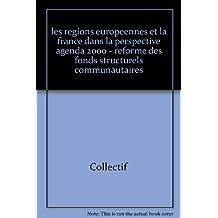Les Régions européennes et la France dans la perspective Agenda 2000 : Réforme des fonds structurels communautaires et de la politique agricole commune