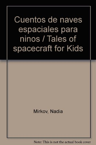 Cuentos de naves espaciales para ninos / Tales of spacecraft for Kids por Nadia Mirkov