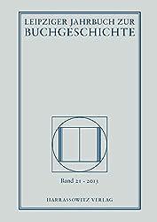 Leipziger Jahrbuch zur Buchgeschichte. Eine Veröffentlichung der Deutschen Bibliothek, Deutsche Bücherei Leipzig. In Zusammenarbeit mit dem Leipziger ... Arbeitskreis zur Geschichte des Buchwesens