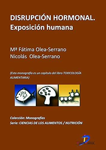 Disrupción hormonal: Exposición humana ( Este capitulo pertenece al libro Toxicología alimentaria ) por Maria Fatima Olea Serrano