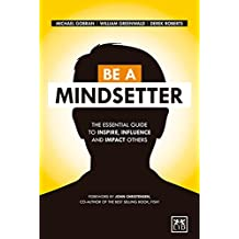 Be a Mindsetter: The essential guide to inspire, influence and impact others (English Edition)