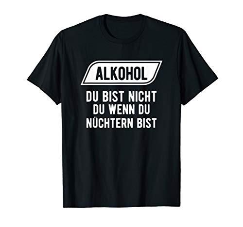 Alkohol Du Bist Nicht Du Wenn Du Nüchtern Bist T-Shirt
